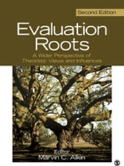 Evaluation Roots - A Wider Perspective of Theorists' Views and Influences ebook by Marvin C. Alkin