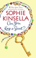 Can You Keep a Secret? - A Novel ebook by Sophie Kinsella