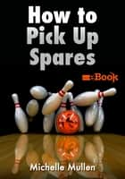 How to Pick Up Spares Mini eBook ebook by Mullen,Michelle