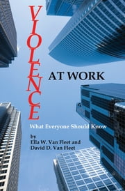 Violence At Work - What Everyone Should Know ebook by Ella W. Van Fleet,David D. Van Fleet