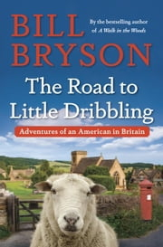 The Road to Little Dribbling - Adventures of an American in Britain ebook by Bill Bryson