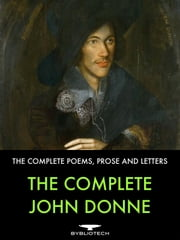 The Complete John Donne - The Complete Poems, Prose and Letters. ebook by John Donne