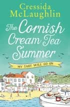 The Cornish Cream Tea Summer: Part Three – My Tart Will Go On! ebook by Cressida McLaughlin