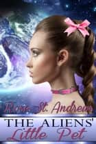 The Aliens' Little Pet ebook by Rose St. Andrews