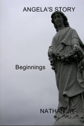 ANGELA'S STORY - Beginnings ebook by NATHAN JR