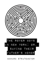 The Rover Boys in New York; Or, Saving Their Father's Honor ebook by Edward Stratemeyer