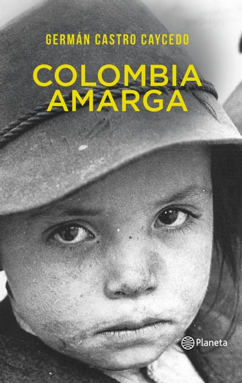 Colombia amarga ebook by Germán Castro Caycedo