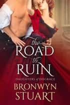 The Road to Ruin eBook by Bronwyn Stuart
