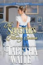 The Spinster's Alluring Season - Season of the Spinster, #2.5 ebook by Tabetha Waite