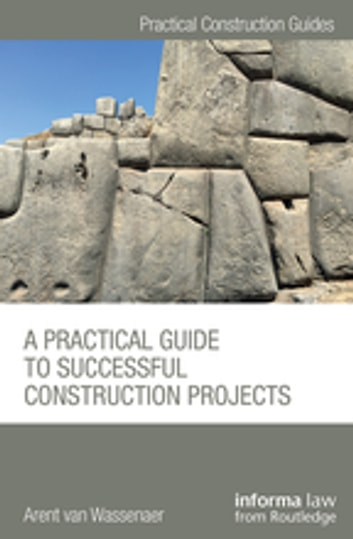 A Practical Guide to Successful Construction Projects ebook by Arent van Wassenaer