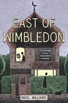 East of Wimbledon ebook by Nigel Williams