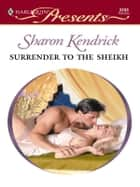 Surrender to the Sheikh ebook by Sharon Kendrick