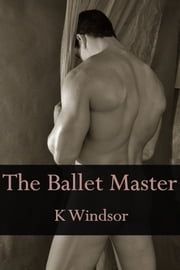 The Ballet Master ebook by K Windsor