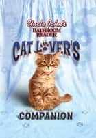 Uncle John's Bathroom Reader Cat Lover's Companion ebook by Bathroom Readers' Institute