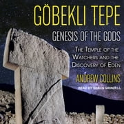Gobekli Tepe - Genesis of the Gods: The Temple of the Watchers and the Discovery of Eden audiobook by Andrew Collins