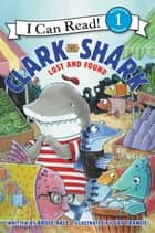 Clark the Shark: Lost and Found ebook by Guy Francis, Bruce Hale