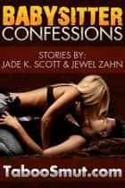 Babysitter Confessions: An Erotic Story Collection ebook by Jade K. Scott