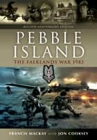 Pebble Island - Revised Anniversary Edition ebook by Jon  Cooksey, Francis  Mackay