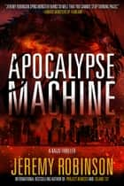 Apocalypse Machine ebook by Jeremy Robinson