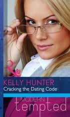 Cracking the Dating Code (Mills & Boon Modern Heat) (The West Family) ebook by Kelly Hunter