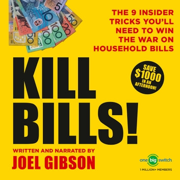 KILL BILLS! - The 9 Insider Tricks You'll Need to Win the War on Household Bills audiobook by Joel Gibson