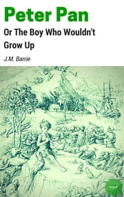 Peter Pan; or, the Boy Who Wouldn't Grow Up ebook by J.m. Barrie