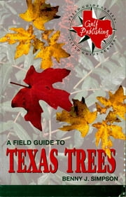 A Field Guide to Texas Trees ebook by Benny J. Simpson