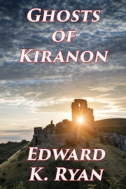 Ghosts of Kiranon ebook by Edward K. Ryan