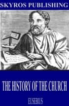The History of the Church ebook by Eusebius, Arthur Cushman McGiffert