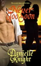 Never Too Soon ebook by Danielle Knight