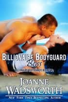 Billionaire Bodyguard Boss - Billionaire Bodyguards, #2 ebook by Joanne Wadsworth