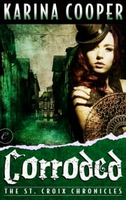 Corroded: Book Three of The St. Croix Chronicles ebook by Karina Cooper