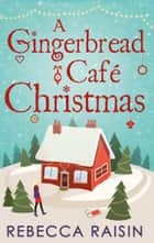 A Gingerbread Café Christmas: Christmas at the Gingerbread Café / Chocolate Dreams at the Gingerbread Cafe / Christmas Wedding at the Gingerbread Café ebook by Rebecca Raisin