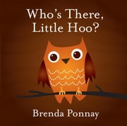 Who's There, Little Hoo? ebook by Brenda Ponnay,Brenda Ponnay