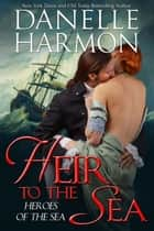 Heir To The Sea ebook by Danelle Harmon