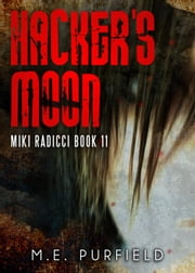 Hacker's Moon - Miki Radicci, #11 ebook by M.E. Purfield