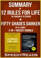 Summary of 12 Rules for Life: An Antidote to Chaos by Jordan B. Peterson + Summary of Fifty Shades Darker by EL James 2-in-1 Boxset Bundle ebook by SpeedyReads