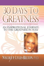 30 Days To Greatness ebook by Ph.D. Nycole P. Lyles-Belton