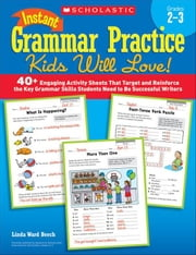 Instant Grammar Practice Kids Will Love! Grades 2-3: 40+ Engaging Activity Sheets That Target and Reinforce the Key Grammar Skills Students Need to Be