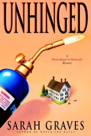 Unhinged - A Home Repair Is Homicide Mystery ebook by Sarah Graves