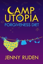 Camp Utopia - & The Forgiveness Diet ebook by Jenny Ruden