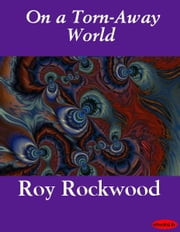On a Torn-Away World ebook by Roy Rockwood