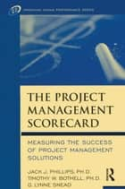 The Project Management Scorecard ebook by Jack J. Phillips,Timothy W. Bothell,G. Lynne Snead