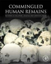 Commingled Human Remains - Methods in Recovery, Analysis, and Identification ebook by Bradley Adams,John Byrd