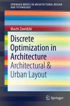 Discrete Optimization in Architecture ebook by Machi Zawidzki