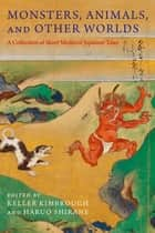 Monsters, Animals, and Other Worlds - A Collection of Short Medieval Japanese Tales ebook by Keller Kimbrough, Haruo Shirane