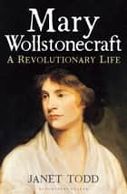 Mary Wollstonecraft - A Revolutionary Life ebook by Janet Todd