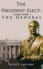 The President Elect: Book Three – General Joseph Smith ebook by Kurt F. Kammeyer