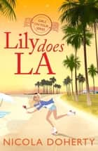Lily Does LA (Girls On Tour Book 2) - Fly off on holiday with this funny, flirty summer read ebook by Nicola Doherty