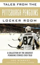 Tales from the Pittsburgh Penguins Locker Room - A Collection of the Greatest Penguins Stories Ever Told ebook by Joe Starkey, Mike Lange